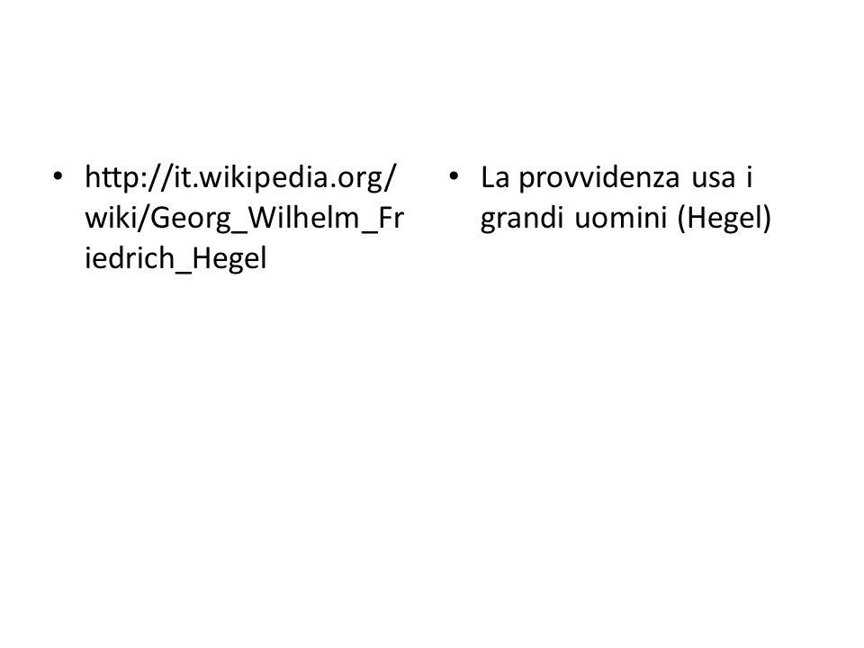 http://it.wikipedia.org/ wiki/Georg_Wilhelm_Fr iedrich_Hegel La provvidenza usa i grandi uomini (Hegel)