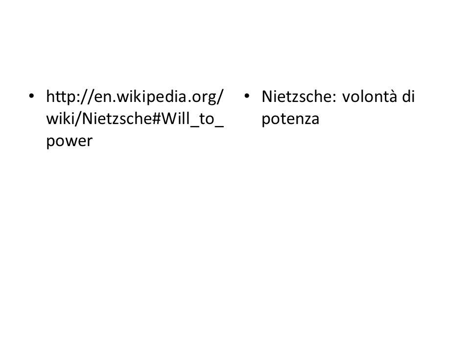 http://en.wikipedia.org/ wiki/Nietzsche#Will_to_ power Nietzsche: volontà di potenza