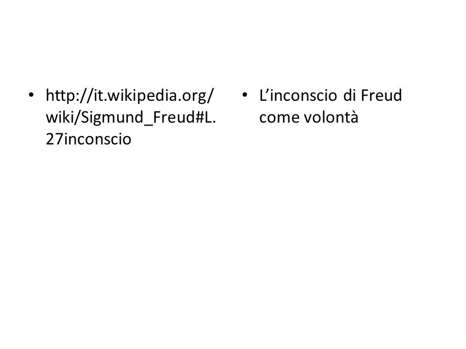 http://it.wikipedia.org/ wiki/Sigmund_Freud#L. 27inconscio L'inconscio di Freud come volontà