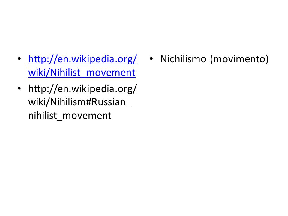 http://en.wikipedia.org/ wiki/Nihilist_movement http://en.wikipedia.org/ wiki/Nihilist_movement http://en.wikipedia.org/ wiki/Nihilism#Russian_ nihilist_movement Nichilismo (movimento)