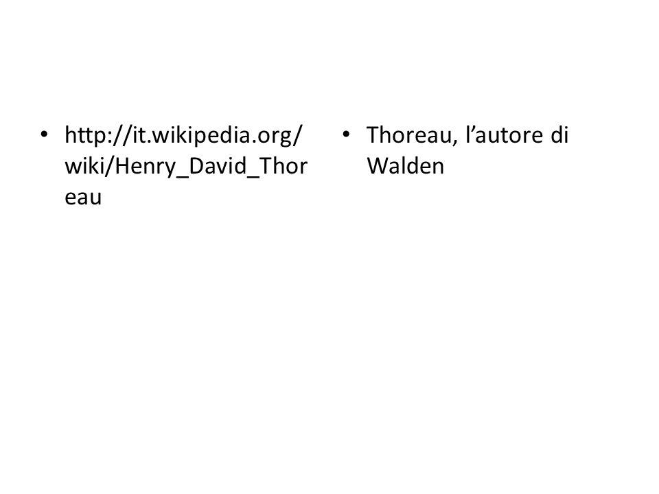 http://it.wikipedia.org/ wiki/Henry_David_Thor eau Thoreau, l'autore di Walden