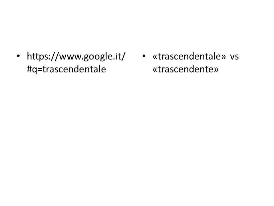 https://www.google.it/ #q=trascendentale «trascendentale» vs «trascendente»