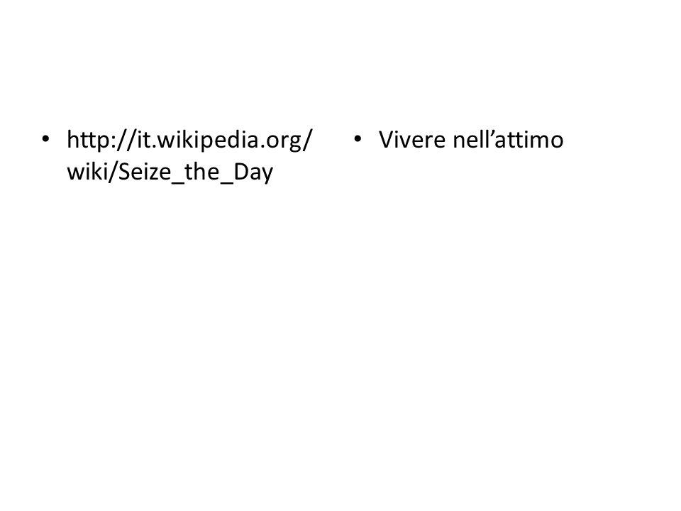 http://it.wikipedia.org/ wiki/Seize_the_Day Vivere nell'attimo