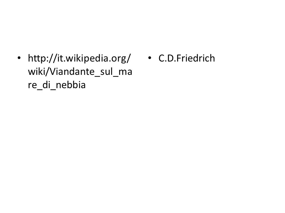 http://it.wikipedia.org/ wiki/Viandante_sul_ma re_di_nebbia C.D.Friedrich