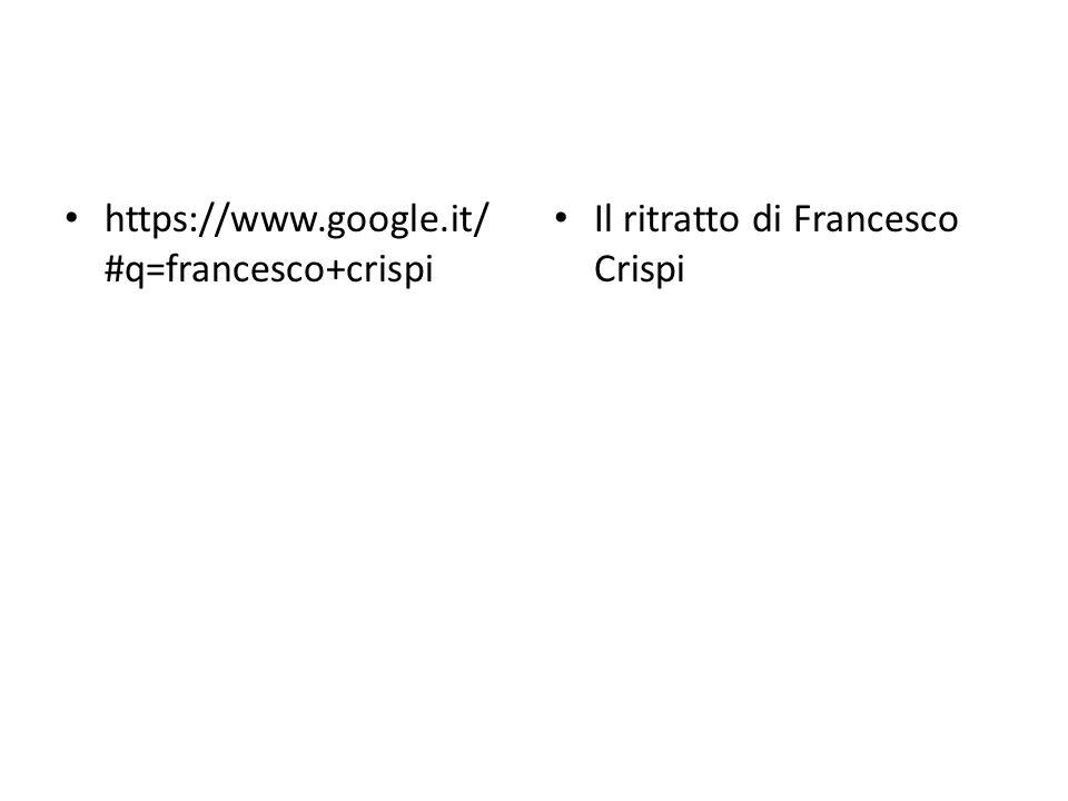 https://www.google.it/ #q=francesco+crispi Il ritratto di Francesco Crispi