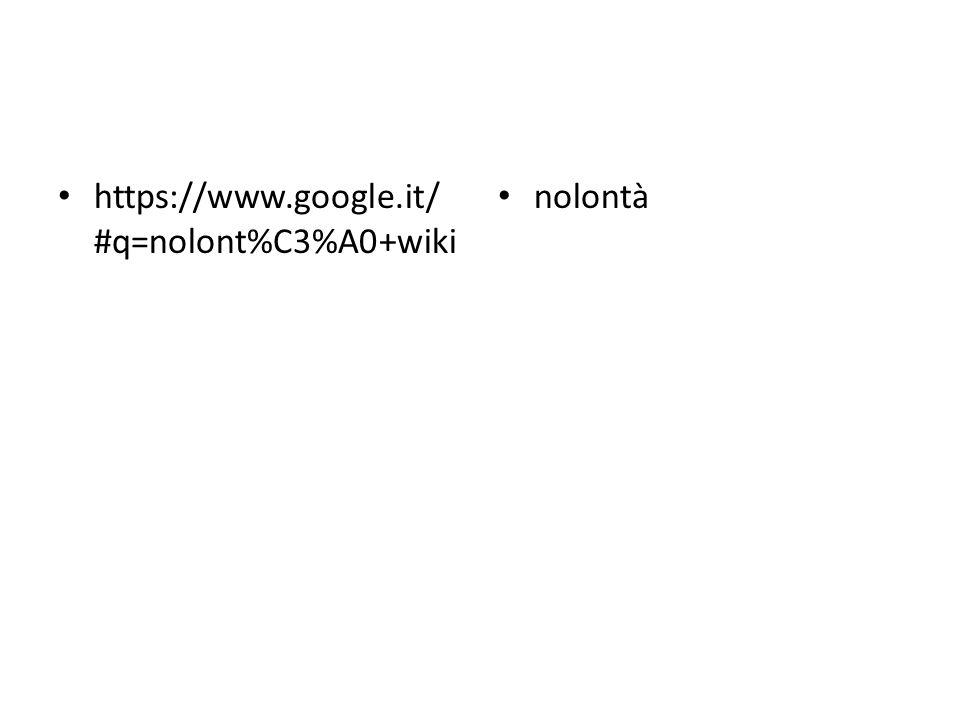 https://www.google.it/ #q=nolont%C3%A0+wiki nolontà