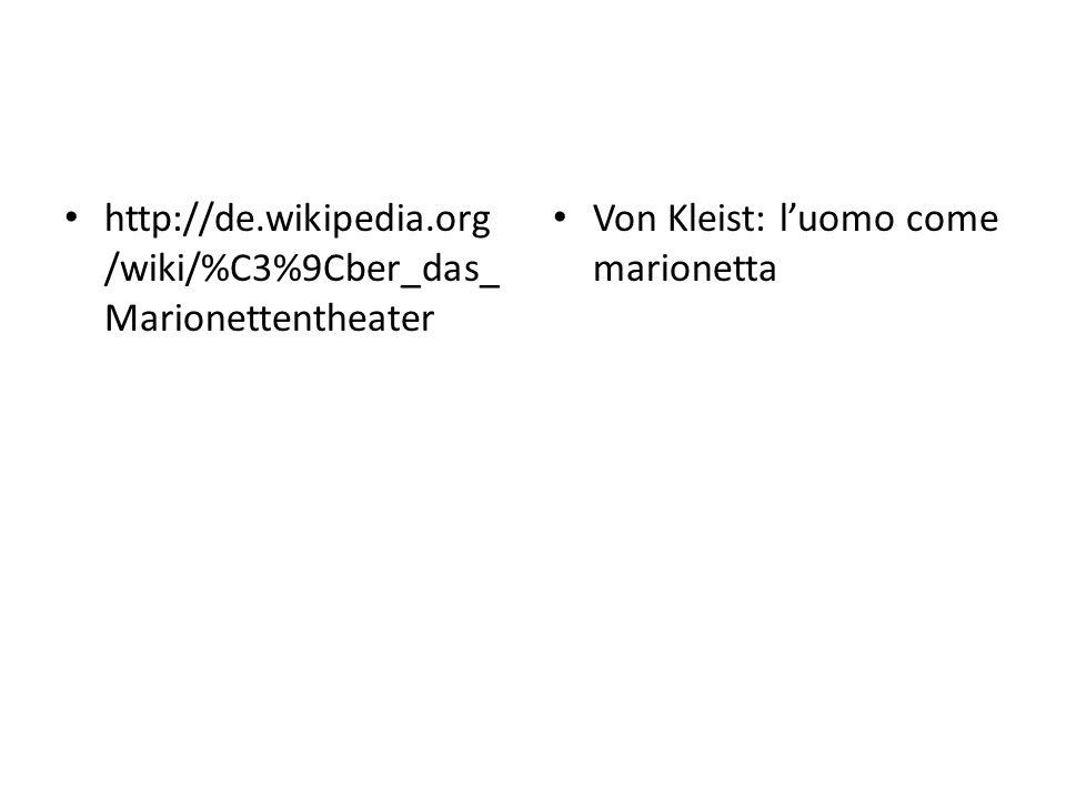 http://de.wikipedia.org /wiki/%C3%9Cber_das_ Marionettentheater Von Kleist: l'uomo come marionetta