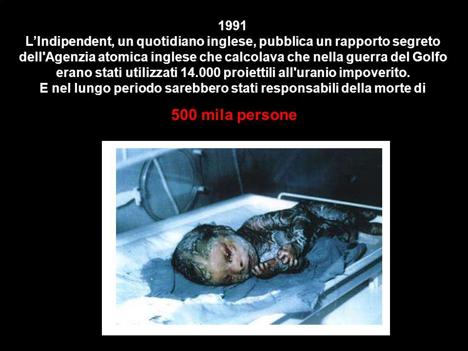 1991 L'Indipendent, un quotidiano inglese, pubblica un rapporto segreto dell'Agenzia atomica inglese che calcolava che nella guerra del Golfo erano st
