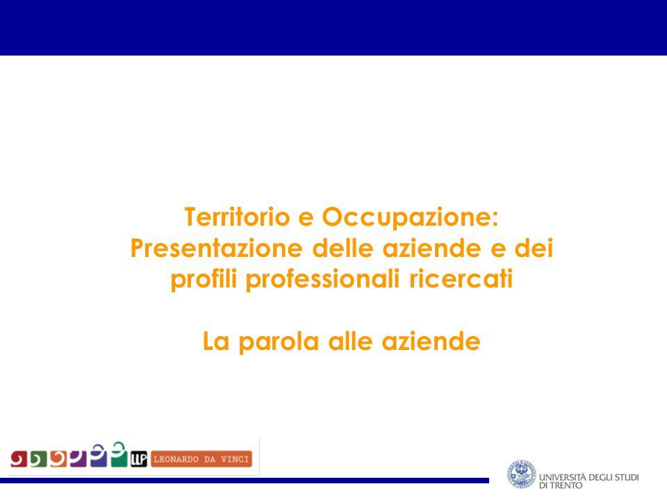 Territorio e Occupazione: Presentazione delle aziende e dei profili professionali ricercati La parola alle aziende
