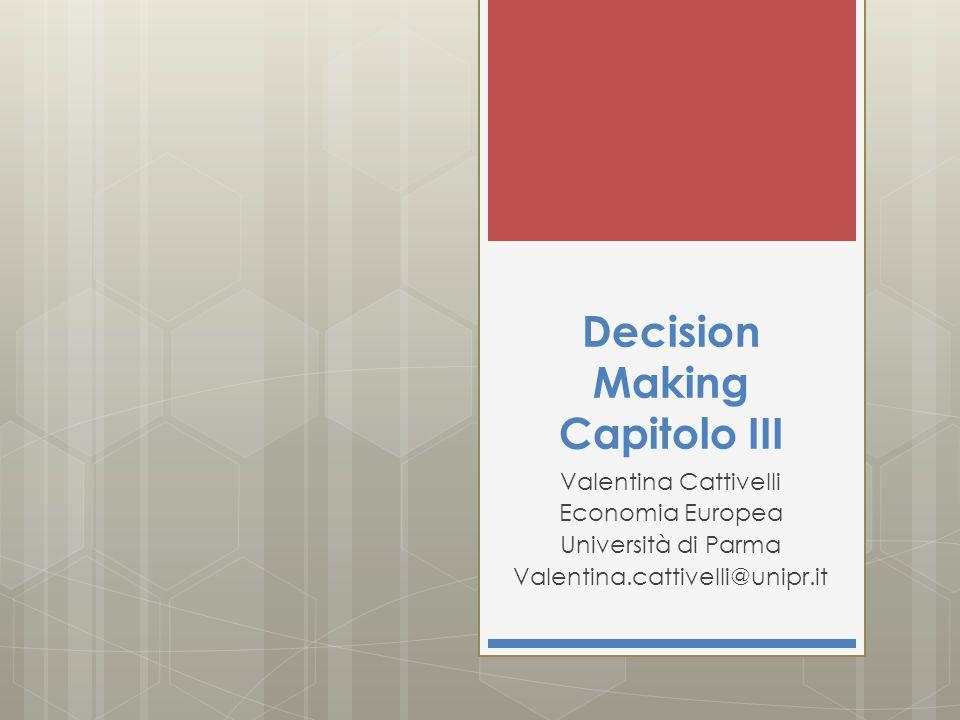 Decision Making Capitolo III Valentina Cattivelli Economia Europea Università di Parma Valentina.cattivelli@unipr.it