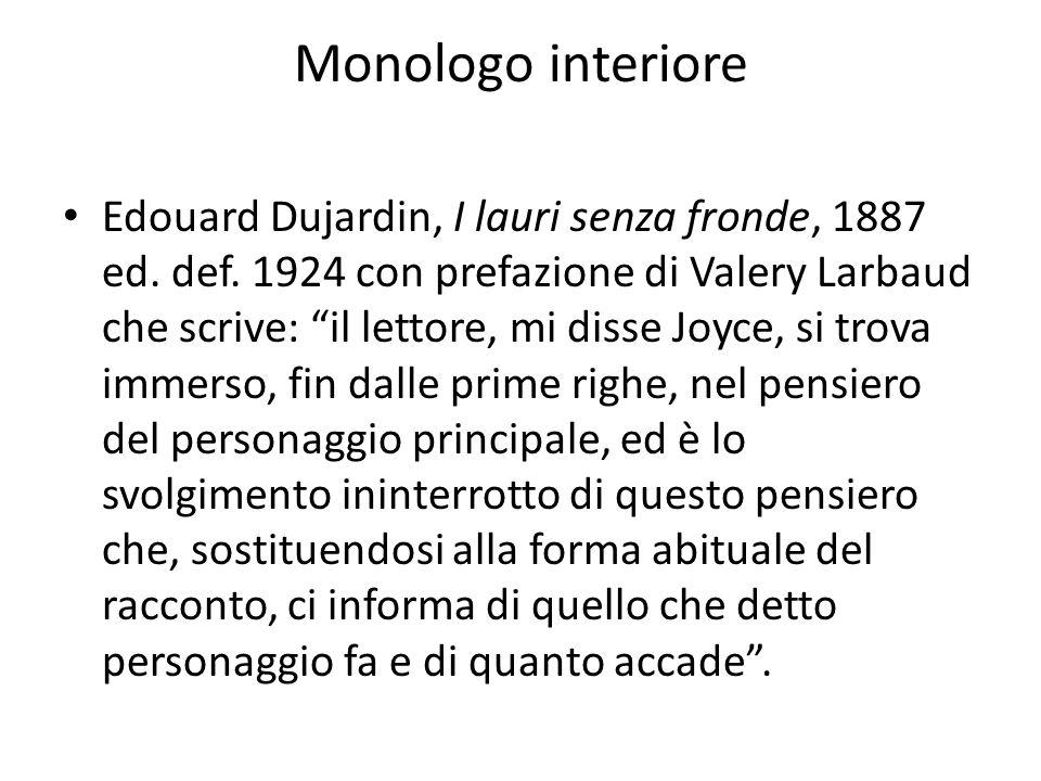 """Monologo interiore Edouard Dujardin, I lauri senza fronde, 1887 ed. def. 1924 con prefazione di Valery Larbaud che scrive: """"il lettore, mi disse Joyce"""