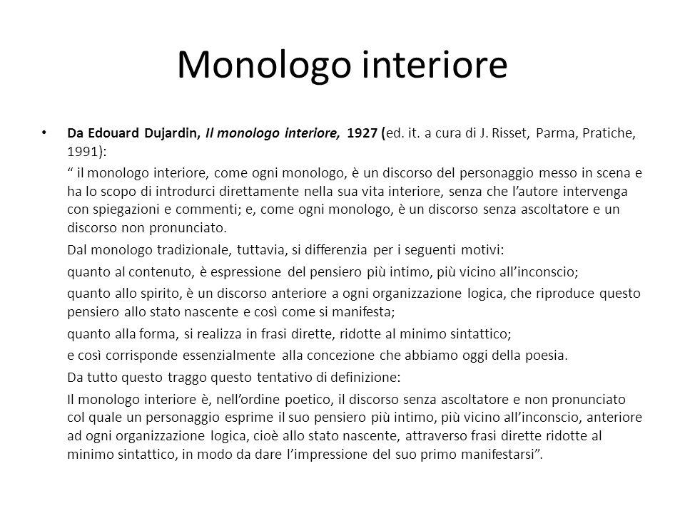 """Monologo interiore Da Edouard Dujardin, Il monologo interiore, 1927 (ed. it. a cura di J. Risset, Parma, Pratiche, 1991): """" il monologo interiore, com"""