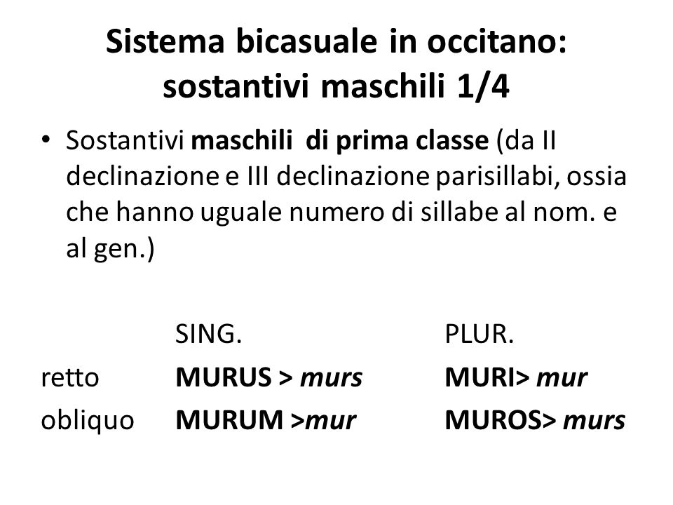 Sistema bicasuale in occitano: sostantivi maschili 1/4 Sostantivi maschili di prima classe (da II declinazione e III declinazione parisillabi, ossia c