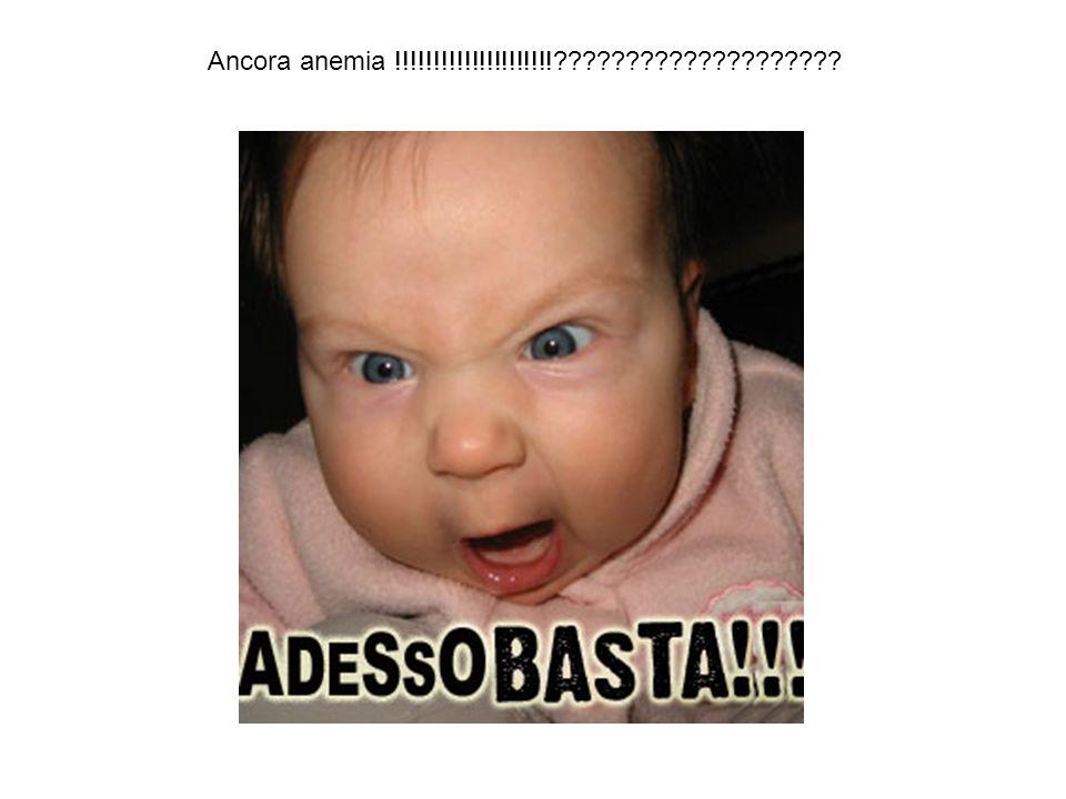 Ancora anemia !!!!!!!!!!!!!!!!!!!!!????????????????????