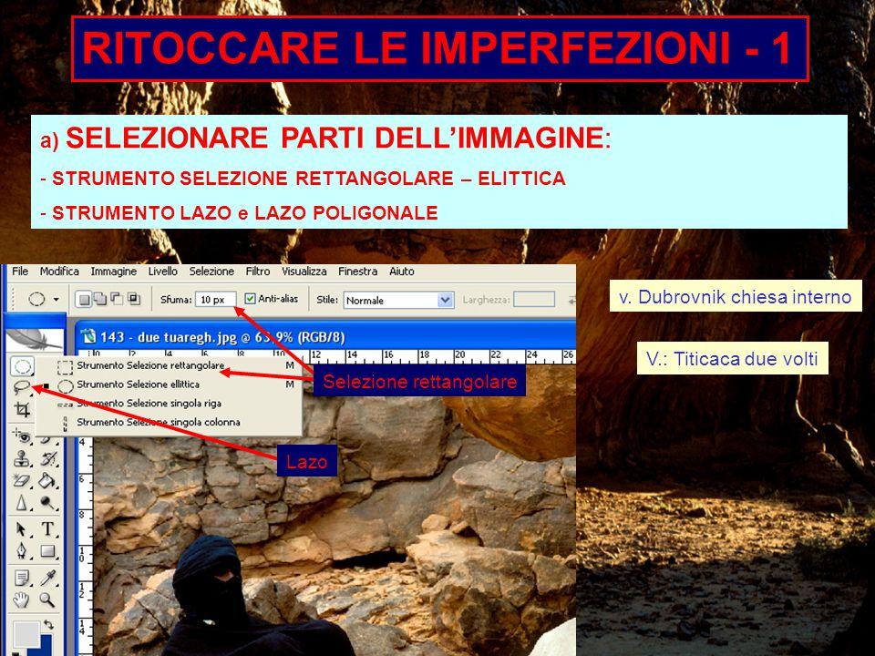 RITOCCARE LE IMPERFEZIONI - 1 a) SELEZIONARE PARTI DELL'IMMAGINE: - STRUMENTO SELEZIONE RETTANGOLARE – ELITTICA - STRUMENTO LAZO e LAZO POLIGONALE Selezione rettangolare Lazo v.