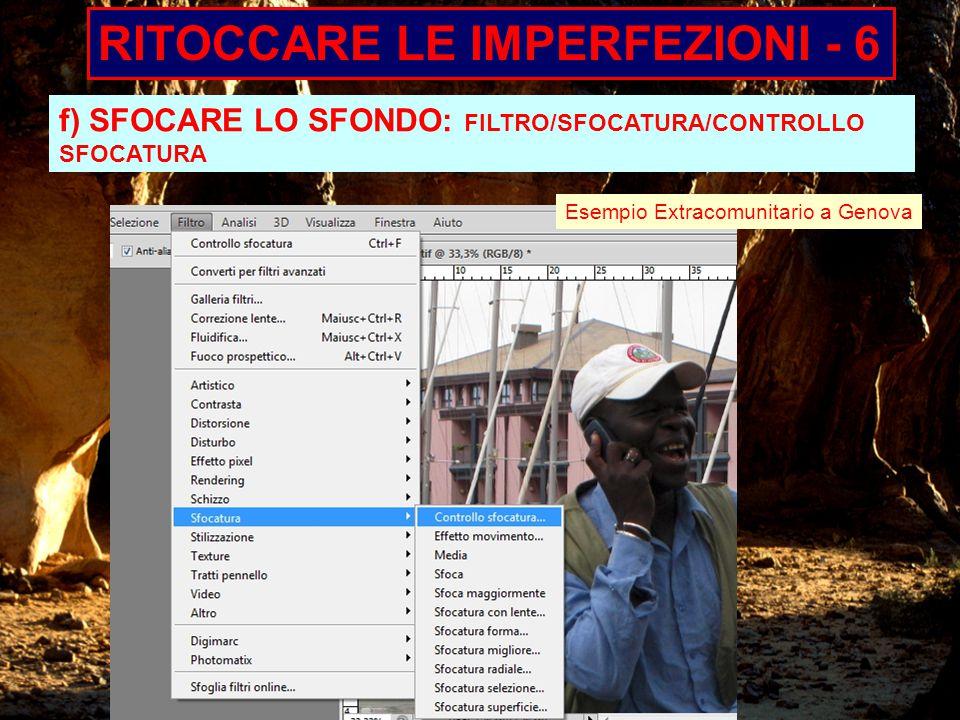 RITOCCARE LE IMPERFEZIONI - 6 f) SFOCARE LO SFONDO: FILTRO/SFOCATURA/CONTROLLO SFOCATURA Esempio Extracomunitario a Genova