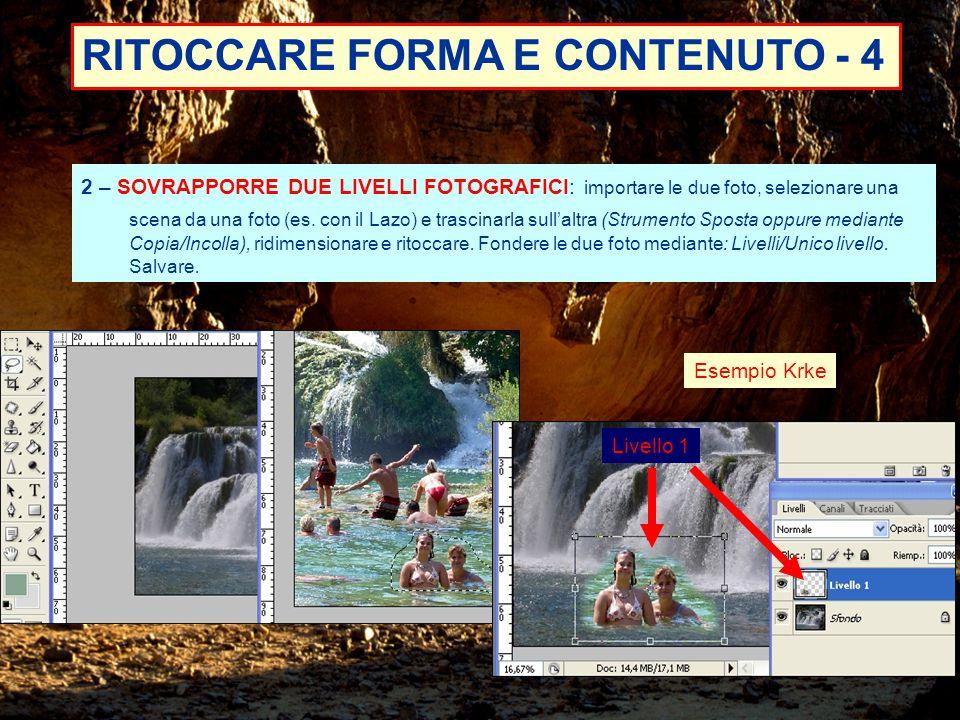 RITOCCARE FORMA E CONTENUTO - 4 Livello 1 2 – SOVRAPPORRE DUE LIVELLI FOTOGRAFICI: importare le due foto, selezionare una scena da una foto (es.