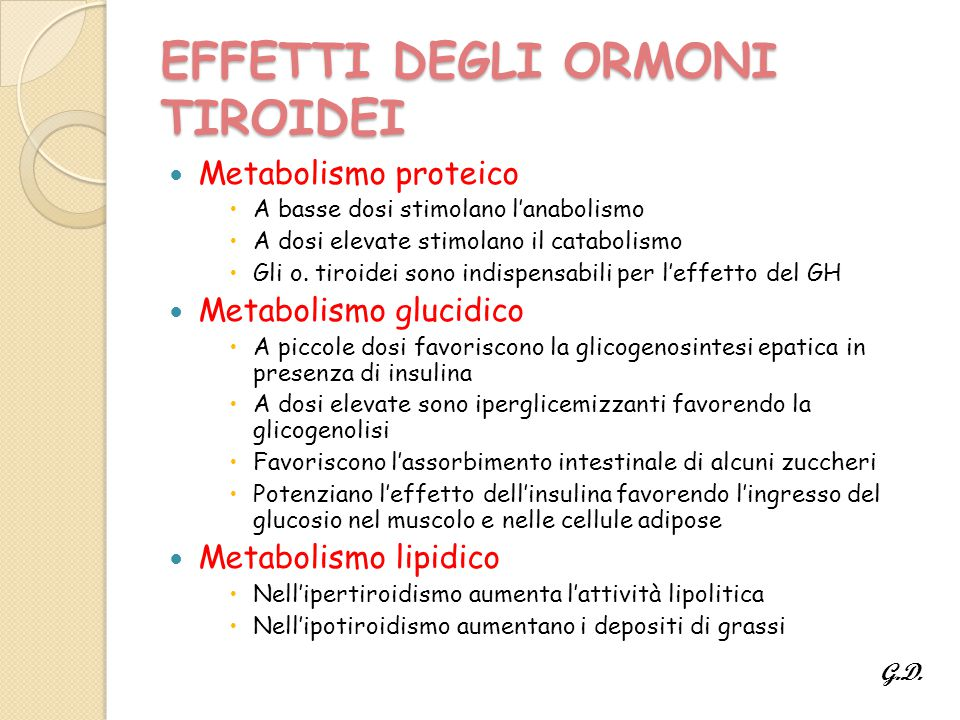 EFFETTI DEGLI ORMONI TIROIDEI Metabolismo proteico  A basse dosi stimolano l'anabolismo  A dosi elevate stimolano il catabolismo  Gli o.