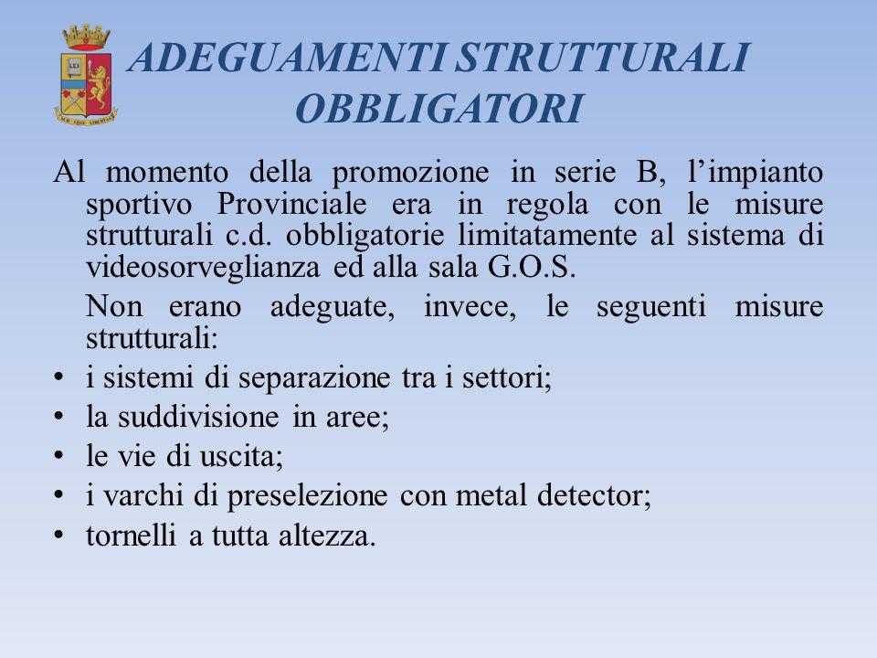 ADEGUAMENTI STRUTTURALI OBBLIGATORI Al momento della promozione in serie B, l'impianto sportivo Provinciale era in regola con le misure strutturali c.