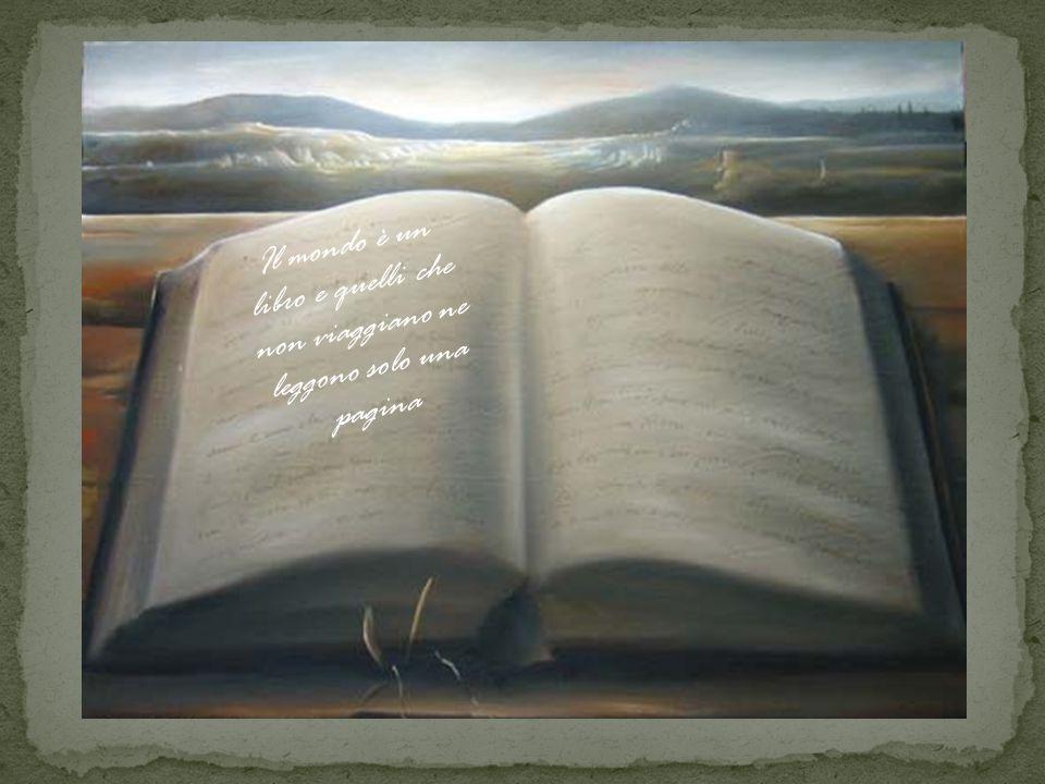 Il mondo è un libro e quelli che non viaggiano ne leggono solo una pagina