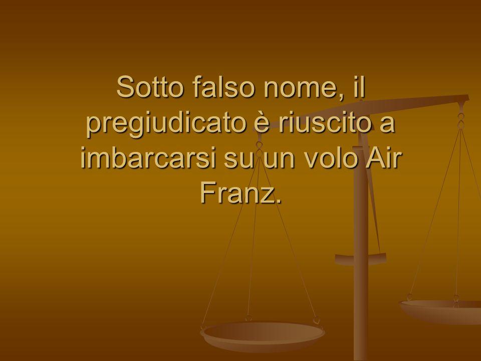Sotto falso nome, il pregiudicato è riuscito a imbarcarsi su un volo Air Franz.