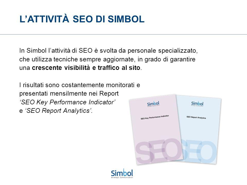 L'ATTIVITÀ SEO DI SIMBOL In Simbol l'attività di SEO è svolta da personale specializzato, che utilizza tecniche sempre aggiornate, in grado di garantire una crescente visibilità e traffico al sito.