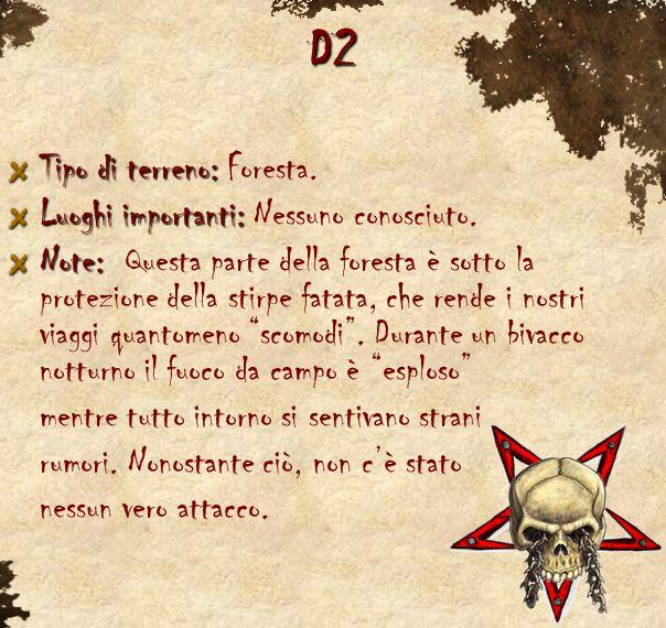 D2 Tipo di terreno: Tipo di terreno: Foresta. Luoghi importanti: Luoghi importanti: Nessuno conosciuto. Note: Note: Questa parte della foresta è sotto