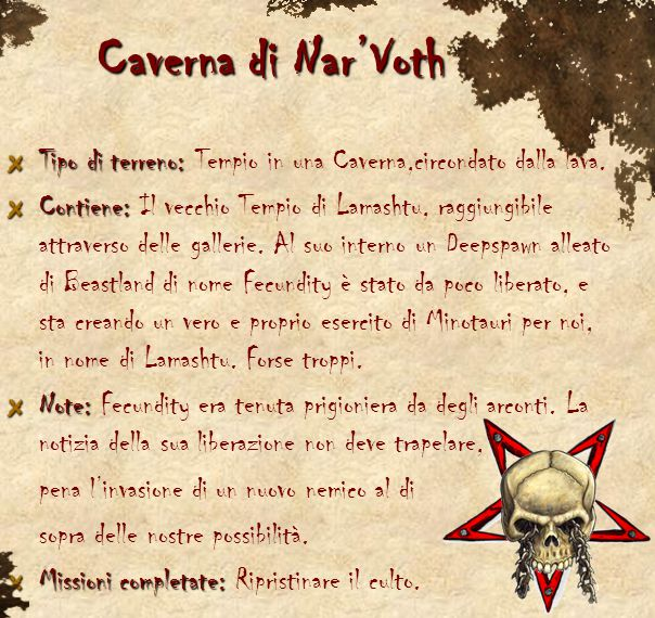 Caverna di Nar'Voth Tipo di terreno: Tipo di terreno: Tempio in una Caverna,circondato dalla lava. Contiene: Contiene: Il vecchio Tempio di Lamashtu,