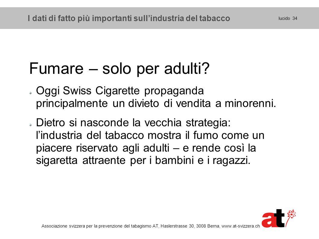 lucido 34 Associazione svizzera per la prevenzione del tabagismo AT, Haslerstrasse 30, 3008 Berna, www.at-svizzera.ch Fumare – solo per adulti? Oggi S