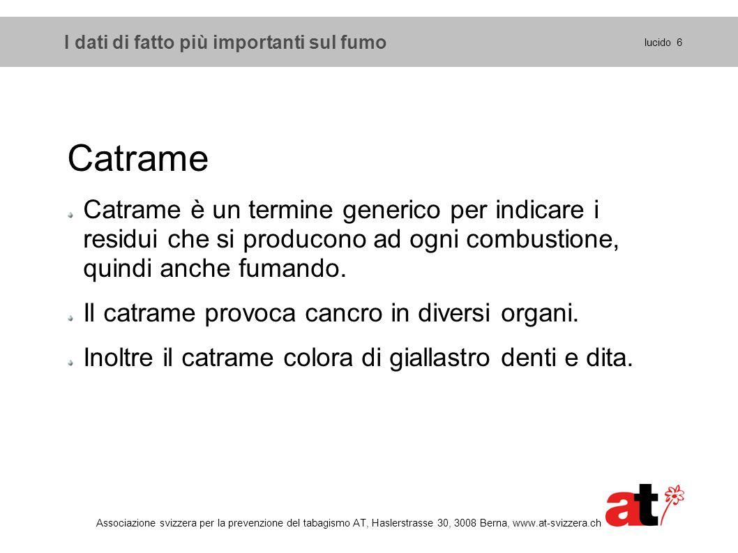 I dati di fatto più importanti sul fumo Catrame Catrame è un termine generico per indicare i residui che si producono ad ogni combustione, quindi anch