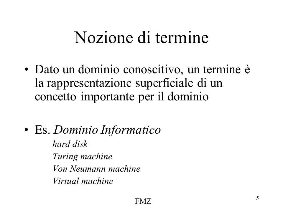 FMZ 5 Nozione di termine Dato un dominio conoscitivo, un termine è la rappresentazione superficiale di un concetto importante per il dominio Es.