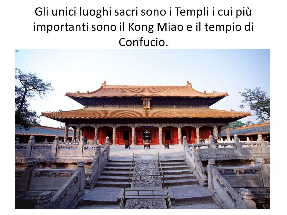 Gli unici luoghi sacri sono i Templi i cui più importanti sono il Kong Miao e il tempio di Confucio.