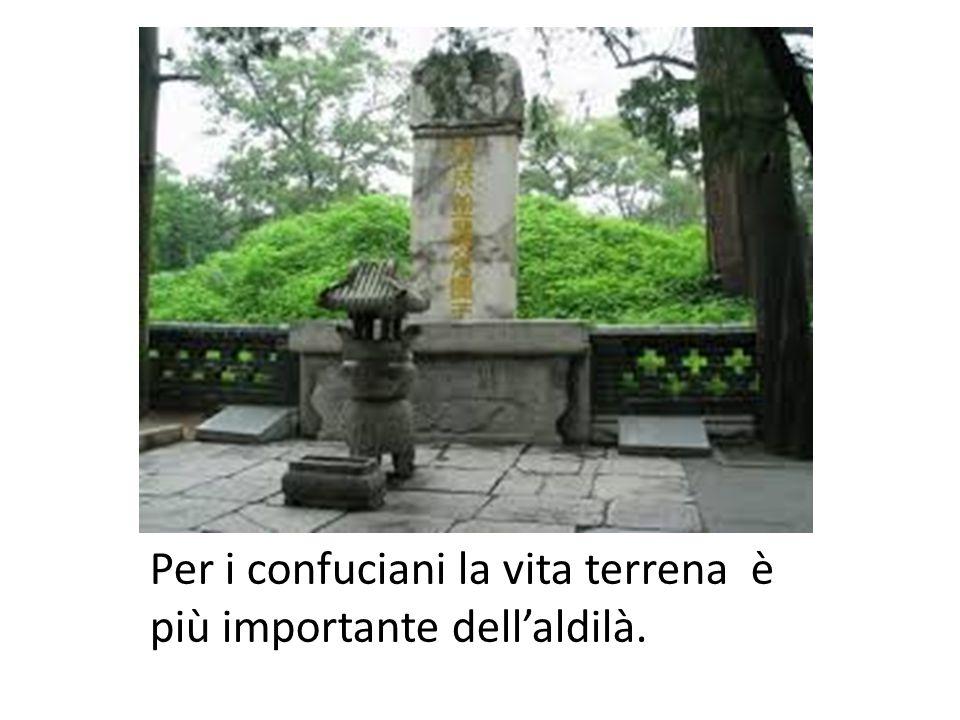 Per i confuciani la vita terrena è più importante dell'aldilà.