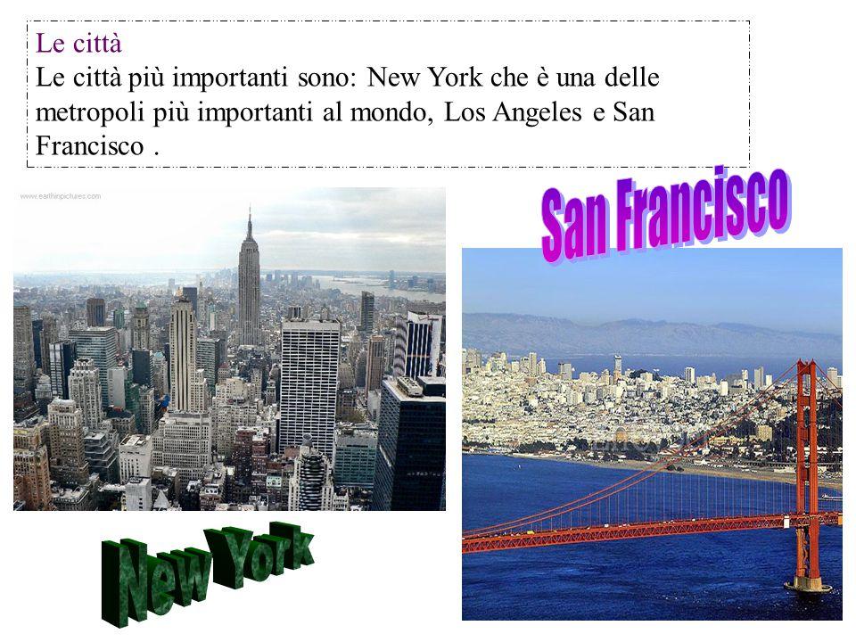 Le città Le città più importanti sono: New York che è una delle metropoli più importanti al mondo, Los Angeles e San Francisco.