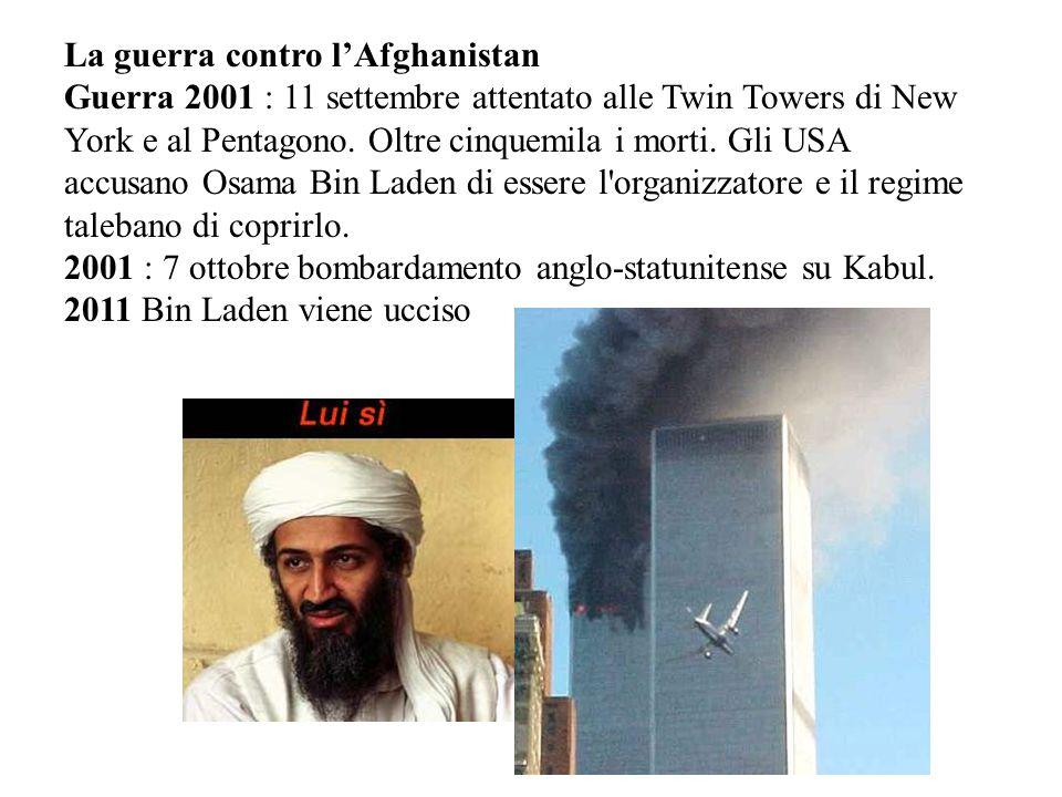 La guerra contro l'Afghanistan Guerra 2001 : 11 settembre attentato alle Twin Towers di New York e al Pentagono. Oltre cinquemila i morti. Gli USA acc