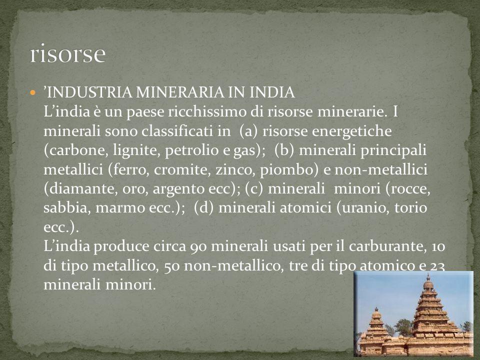 'INDUSTRIA MINERARIA IN INDIA L'india è un paese ricchissimo di risorse minerarie. I minerali sono classificati in (a) risorse energetiche (carbone, l