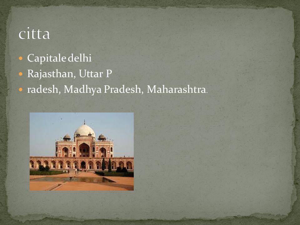 Capitale delhi Rajasthan, Uttar P radesh, Madhya Pradesh, Maharashtra.
