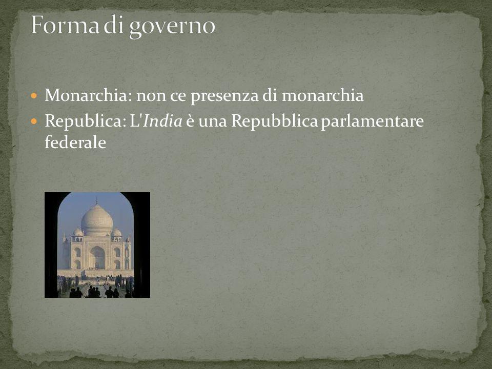 Monarchia: non ce presenza di monarchia Republica: L'India è una Repubblica parlamentare federale