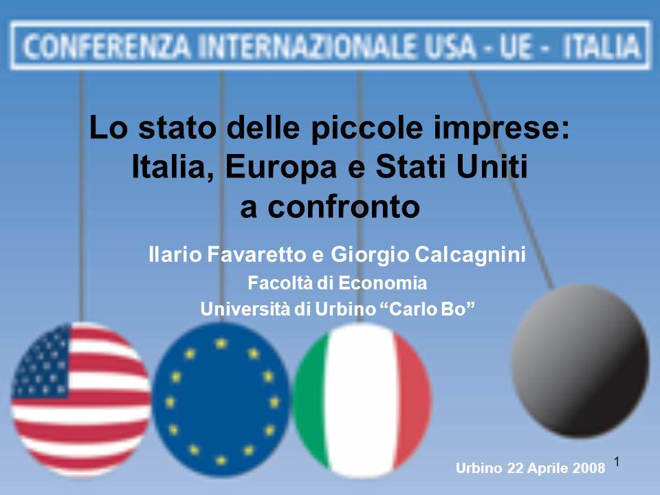 1 Lo stato delle piccole imprese: Italia, Europa e Stati Uniti a confronto Ilario Favaretto e Giorgio Calcagnini Facoltà di Economia Università di Urb