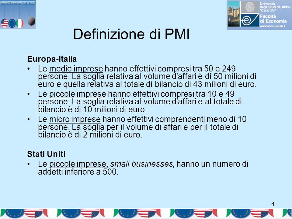 4 Definizione di PMI Europa-Italia Le medie imprese hanno effettivi compresi tra 50 e 249 persone. La soglia relativa al volume d'affari è di 50 milio
