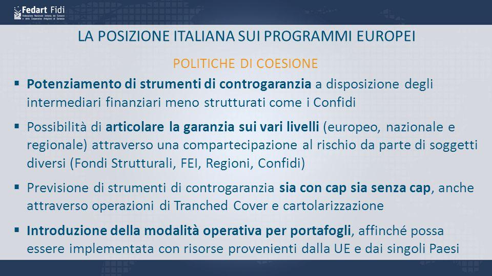 LA POSIZIONE ITALIANA SUI PROGRAMMI EUROPEI  Potenziamento di strumenti di controgaranzia a disposizione degli intermediari finanziari meno struttura