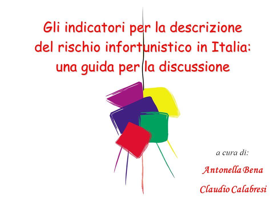 a cura di: Antonella Bena Claudio Calabresi Gli indicatori per la descrizione del rischio infortunistico in Italia: una guida per la discussione