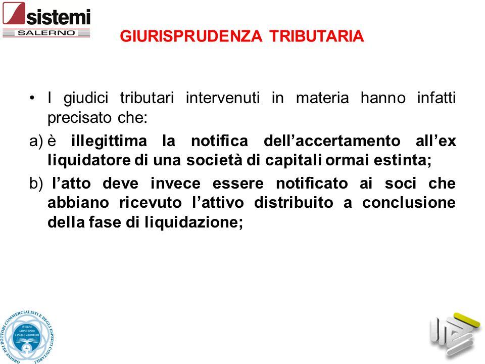 I giudici tributari intervenuti in materia hanno infatti precisato che: a)è illegittima la notifica dell'accertamento all'ex liquidatore di una societ