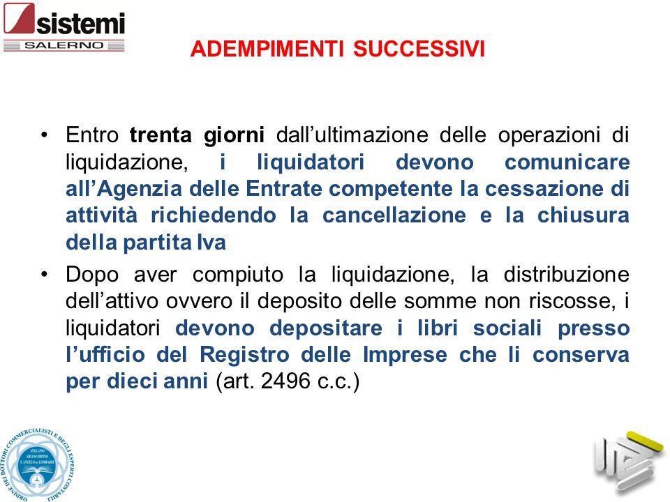 ADEMPIMENTI SUCCESSIVI Entro trenta giorni dall'ultimazione delle operazioni di liquidazione, i liquidatori devono comunicare all'Agenzia delle Entrat