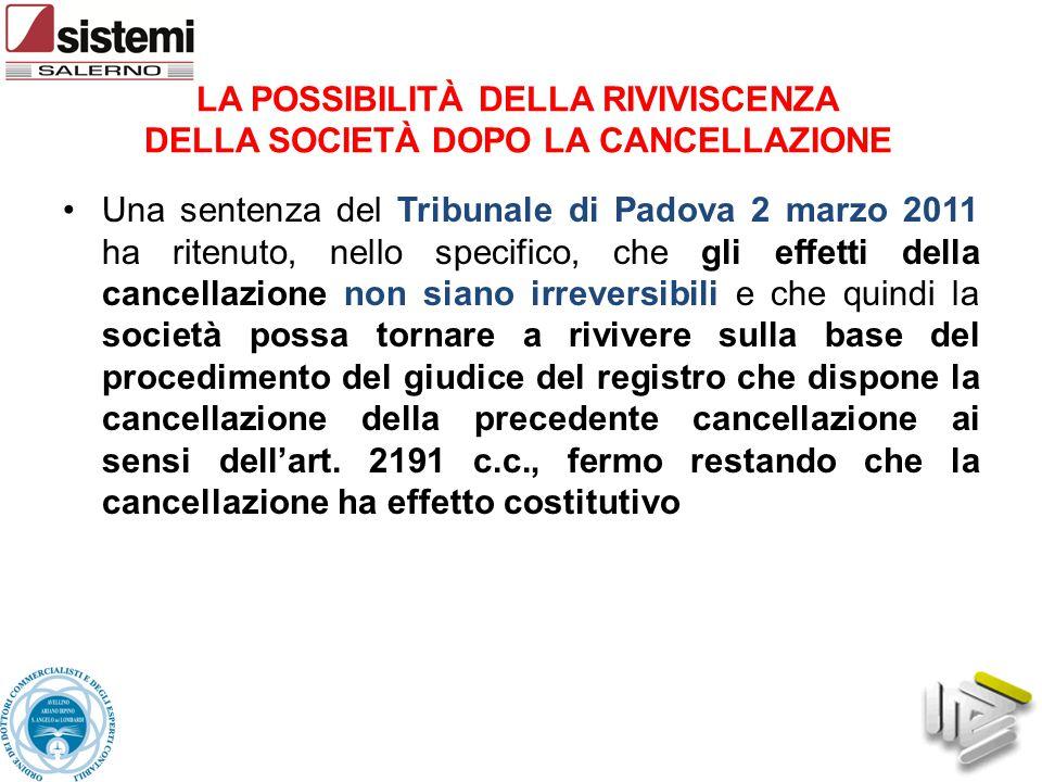LA POSSIBILITÀ DELLA RIVIVISCENZA DELLA SOCIETÀ DOPO LA CANCELLAZIONE Una sentenza del Tribunale di Padova 2 marzo 2011 ha ritenuto, nello specifico,
