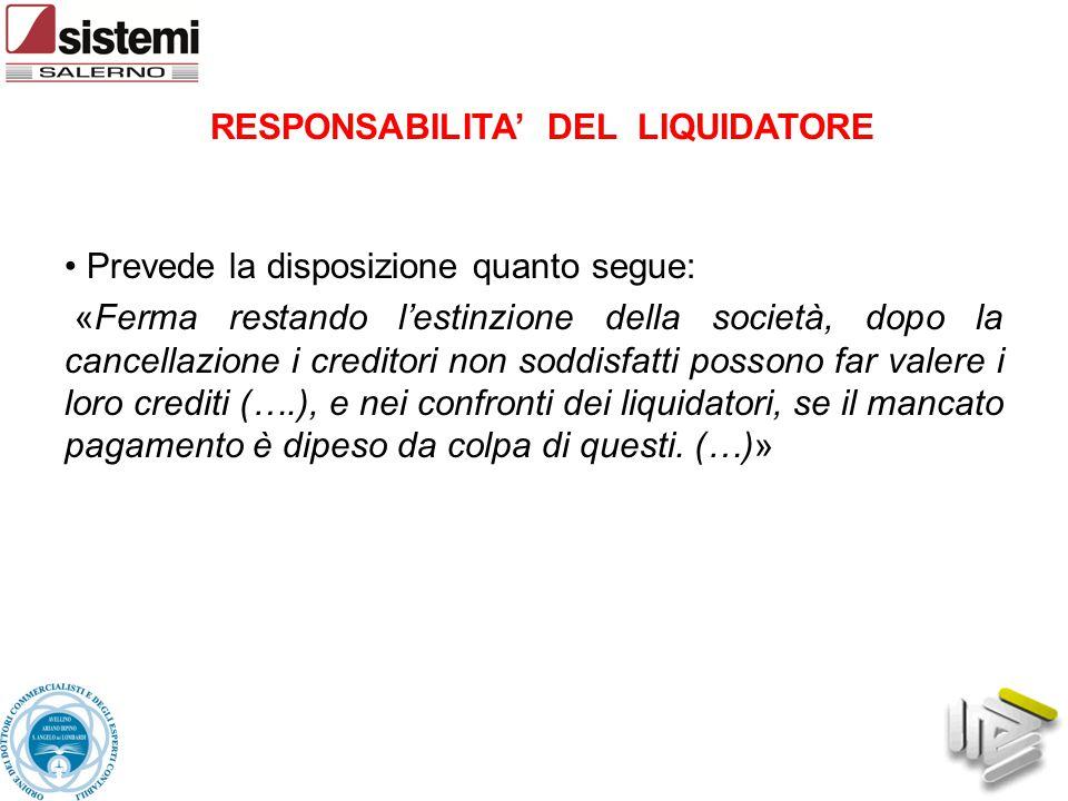 RESPONSABILITA' DEL LIQUIDATORE Prevede la disposizione quanto segue: «Ferma restando l'estinzione della società, dopo la cancellazione i creditori no