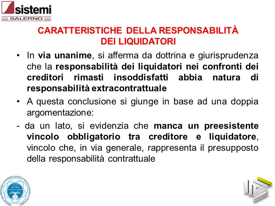 CARATTERISTICHE DELLA RESPONSABILITÀ DEI LIQUIDATORI In via unanime, si afferma da dottrina e giurisprudenza che la responsabilità dei liquidatori nei