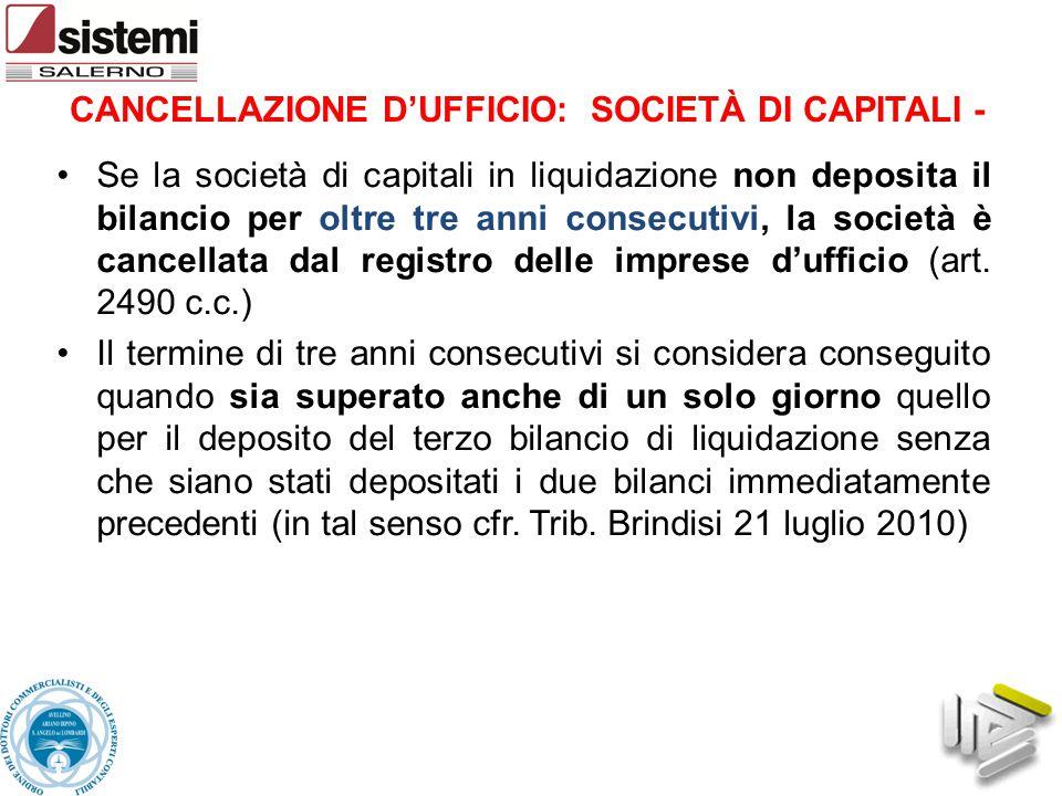 CANCELLAZIONE D'UFFICIO: SOCIETÀ DI CAPITALI - Se la società di capitali in liquidazione non deposita il bilancio per oltre tre anni consecutivi, la s
