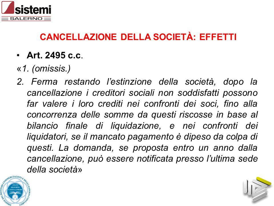 CANCELLAZIONE DELLA SOCIETÀ: EFFETTI Art. 2495 c.c. «1. (omissis.) 2. Ferma restando l'estinzione della società, dopo la cancellazione i creditori soc