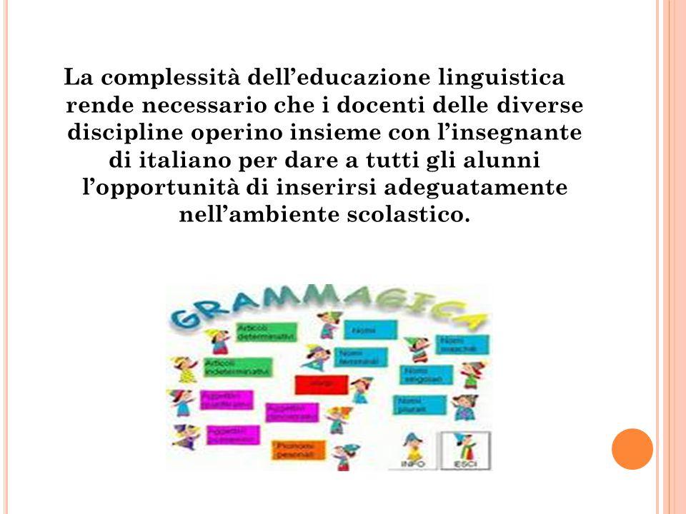 La complessità dell'educazione linguistica rende necessario che i docenti delle diverse discipline operino insieme con l'insegnante di italiano per da